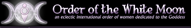 Order of the White Moon, an eclectic international order of women dedicated to the Goddess